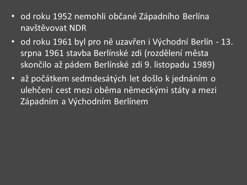 od roku 1952 nemohli občané Západního Berlína navštěvovat NDR od roku 1961 byl pro ně uzavřen i Východní Berlín - 13. srpna 1961 stavba Berlínské zdi