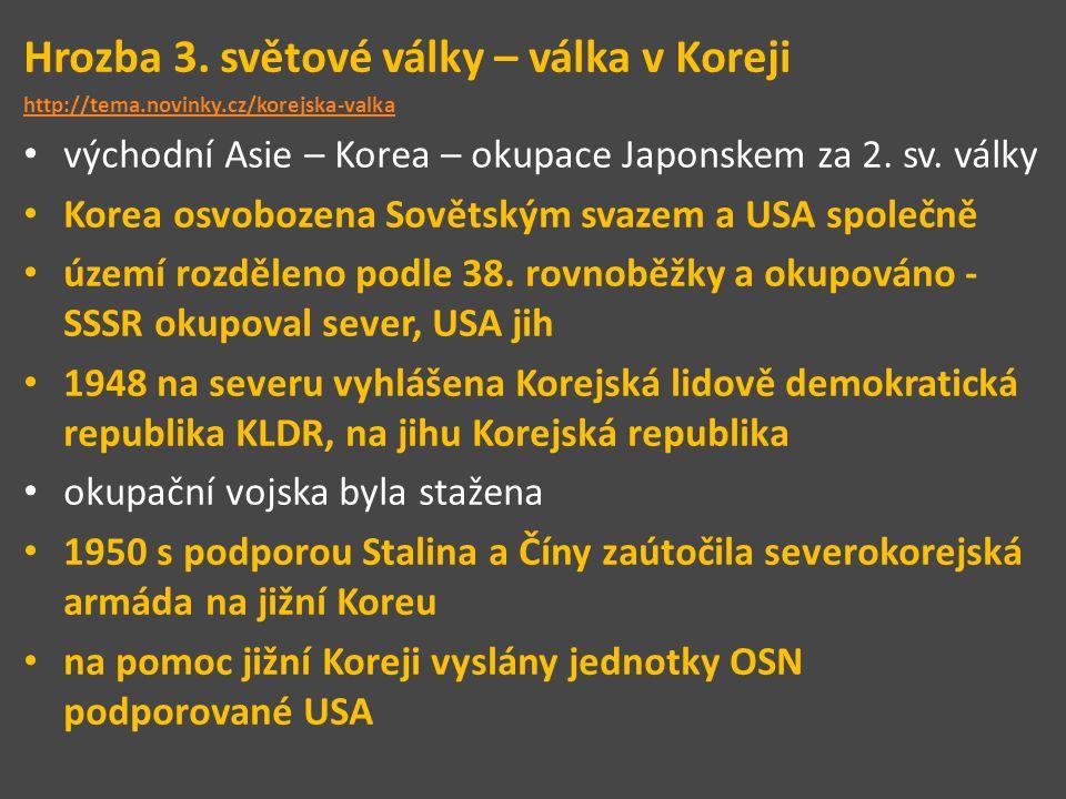 Hrozba 3. světové války – válka v Koreji http://tema.novinky.cz/korejska-valka východní Asie – Korea – okupace Japonskem za 2. sv. války Korea osvoboz