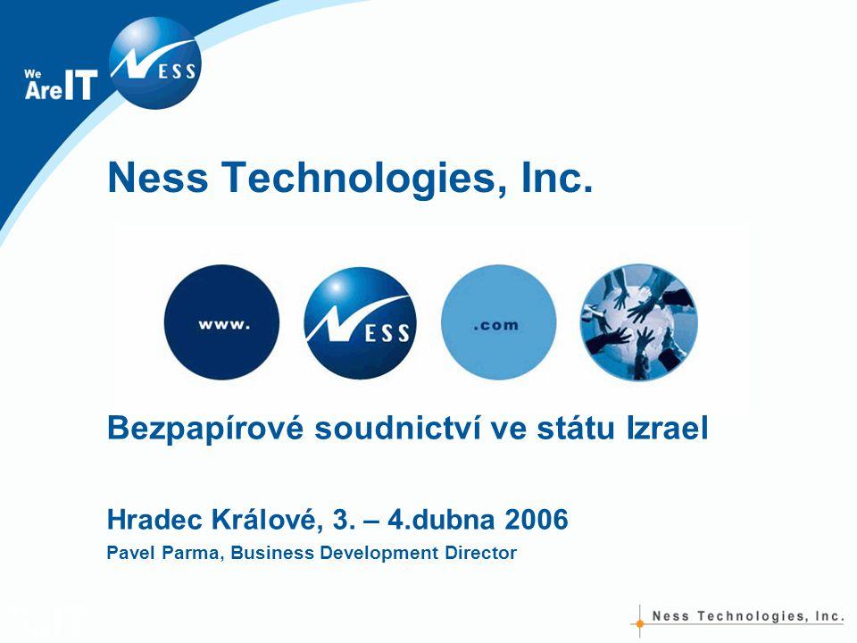 Ness Technologies, Inc. Bezpapírové soudnictví ve státu Izrael Hradec Králové, 3. – 4.dubna 2006 Pavel Parma, Business Development Director
