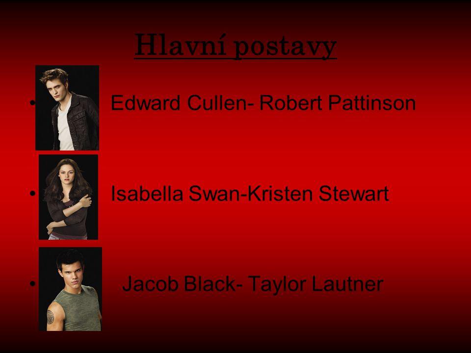 Hlavní postavy Edward Cullen- Robert Pattinson Isabella Swan-Kristen Stewart Jacob Black- Taylor Lautner