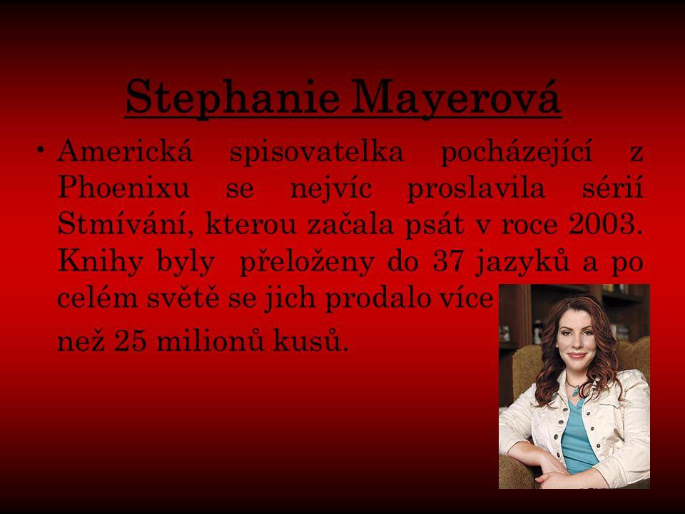 Stephanie Mayerová Americká spisovatelka pocházející z Phoenixu se nejvíc proslavila sérií Stmívání, kterou začala psát v roce 2003.