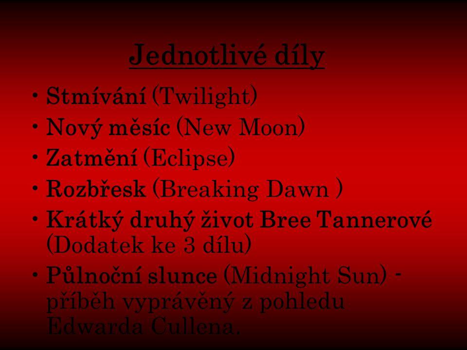 Jednotlivé díly Stmívání (Twilight) Nový měsíc (New Moon) Zatmění (Eclipse) Rozbřesk (Breaking Dawn ) Krátký druhý život Bree Tannerové (Dodatek ke 3 dílu) Půlnoční slunce (Midnight Sun) - příběh vyprávěný z pohledu Edwarda Cullena.