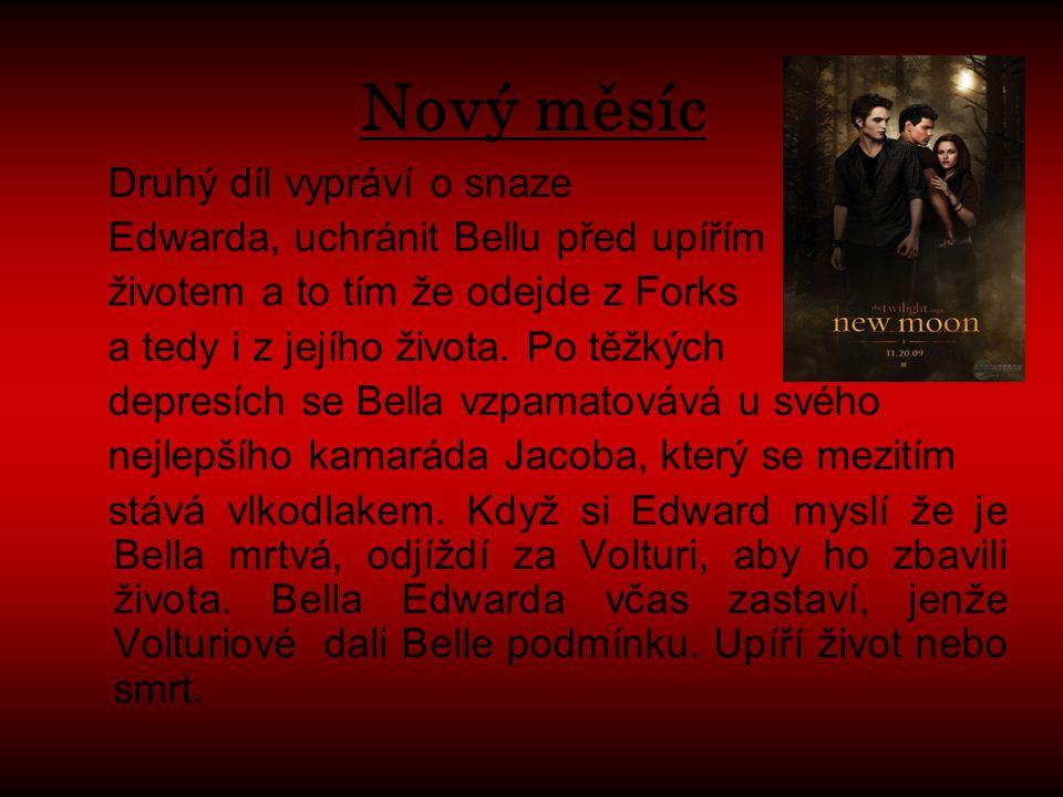 Nový měsíc Druhý díl vypráví o snaze Edwarda, uchránit Bellu před upířím životem a to tím že odejde z Forks a tedy i z jejího života. Po těžkých depre