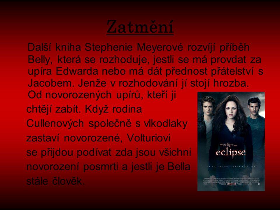 Zatmění Další kniha Stephenie Meyerové rozvíjí příběh Belly, která se rozhoduje, jestli se má provdat za upíra Edwarda nebo má dát přednost přátelství s Jacobem.