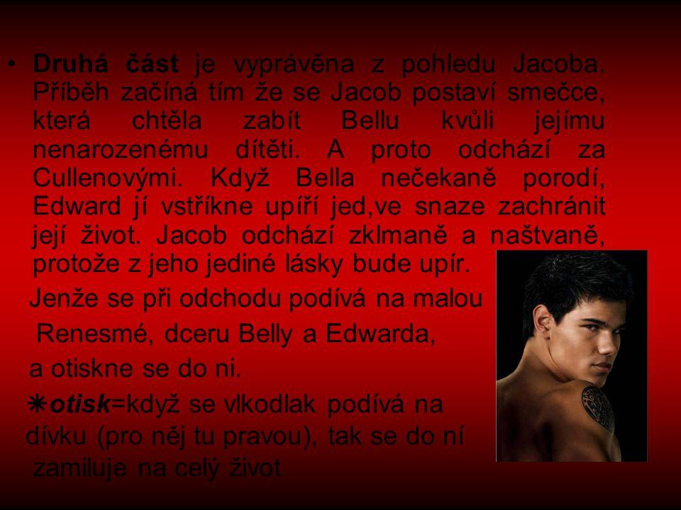 Druhá část je vyprávěna z pohledu Jacoba. Příběh začíná tím že se Jacob postaví smečce, která chtěla zabít Bellu kvůli jejímu nenarozenému dítěti. A p