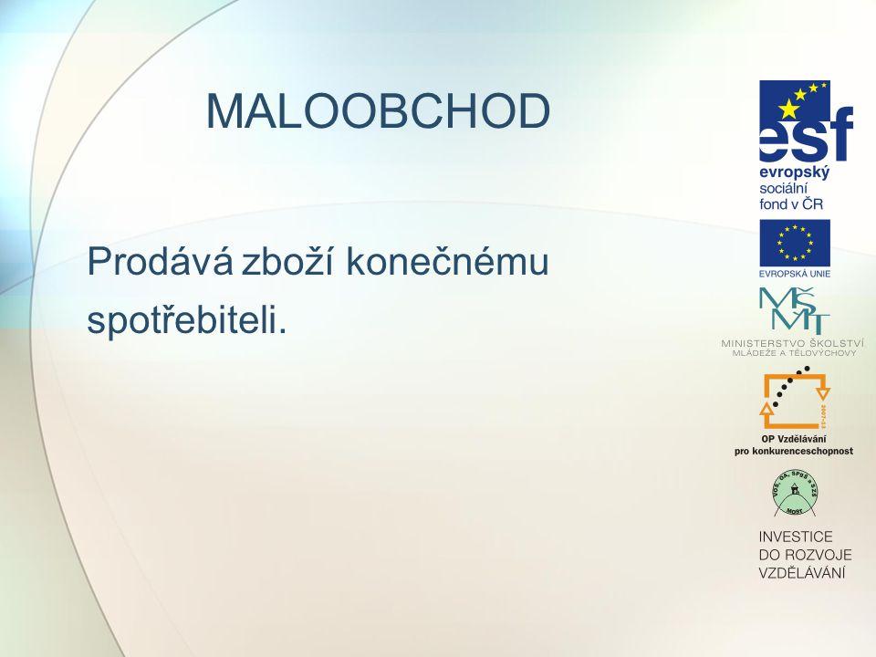 MALOOBCHOD Prodává zboží konečnému spotřebiteli.