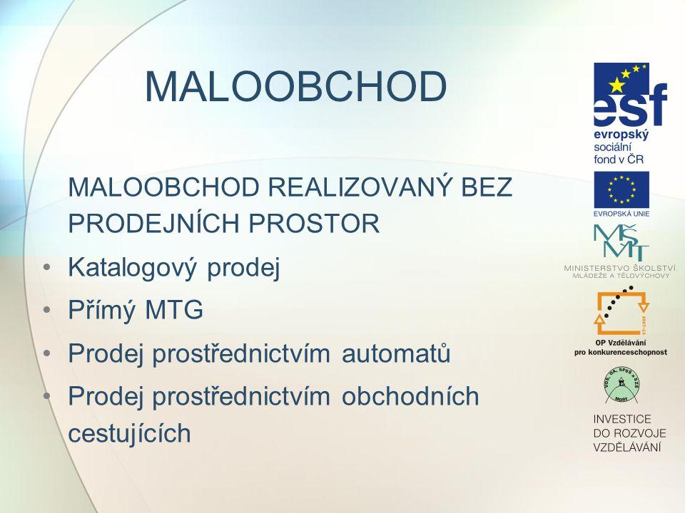 MALOOBCHOD MALOOBCHOD REALIZOVANÝ BEZ PRODEJNÍCH PROSTOR Katalogový prodej Přímý MTG Prodej prostřednictvím automatů Prodej prostřednictvím obchodních