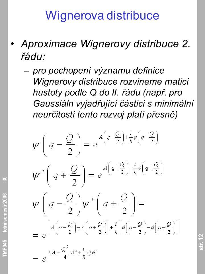 str. 12 TMF045 letní semestr 2006 IX Wignerova distribuce Aproximace Wignerovy distribuce 2. řádu: –pro pochopení významu definice Wignerovy distribuc