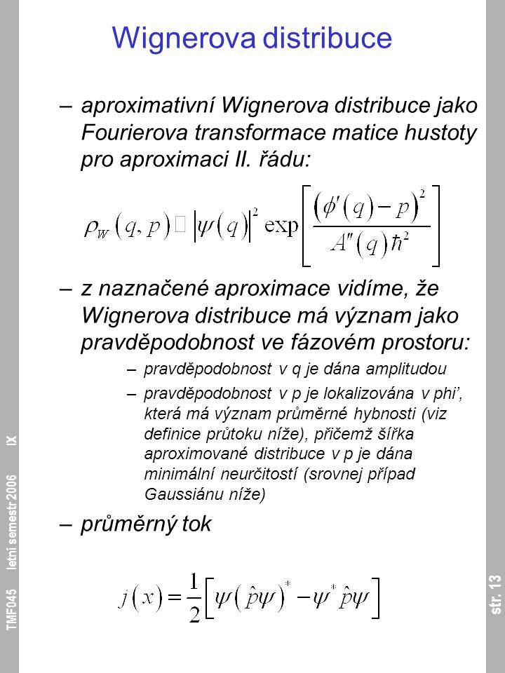 str. 13 TMF045 letní semestr 2006 IX Wignerova distribuce –aproximativní Wignerova distribuce jako Fourierova transformace matice hustoty pro aproxima