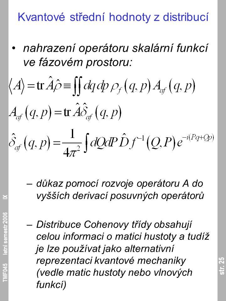 str. 25 TMF045 letní semestr 2006 IX Kvantové střední hodnoty z distribucí nahrazení operátoru skalární funkcí ve fázovém prostoru: –důkaz pomocí rozv