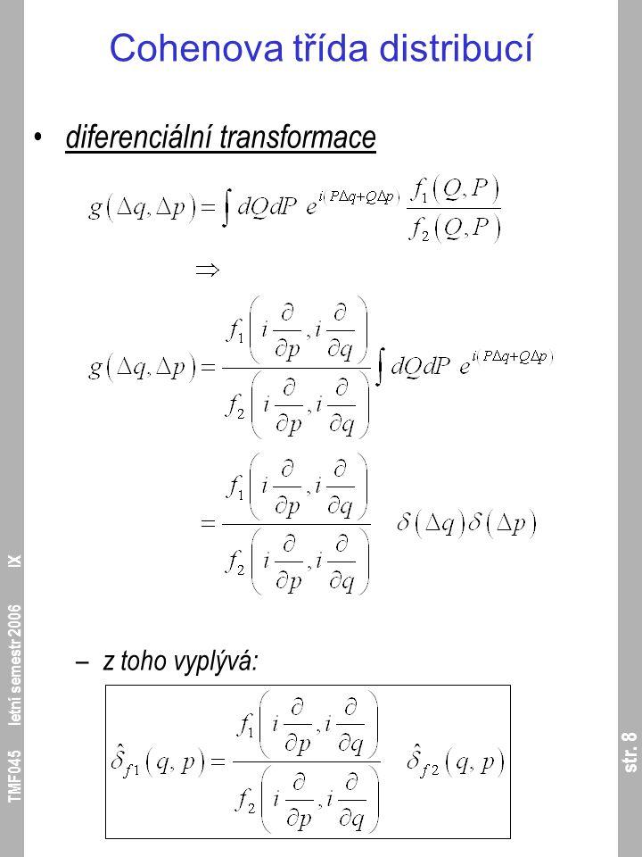 str. 8 TMF045 letní semestr 2006 IX Cohenova třída distribucí diferenciální transformace – z toho vyplývá: