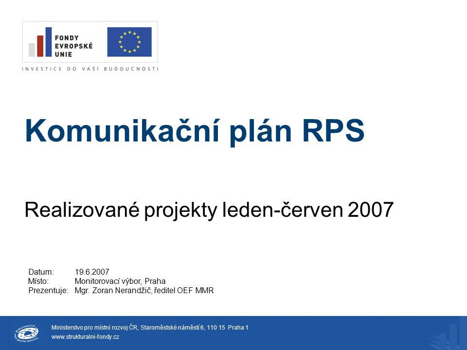 Komunikační plán RPS Realizované projekty leden-červen 2007 Ministerstvo pro místní rozvoj ČR, Staroměstské náměstí 6, 110 15 Praha 1 www.strukturalni
