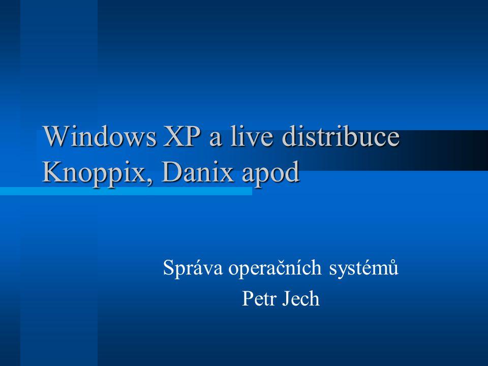 Windows XP a live distribuce Knoppix, Danix apod Správa operačních systémů Petr Jech