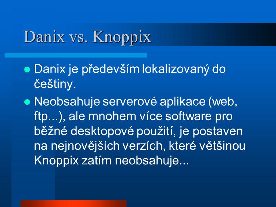 Danix vs. Knoppix Danix je především lokalizovaný do češtiny. Neobsahuje serverové aplikace (web, ftp...), ale mnohem více software pro běžné desktopo