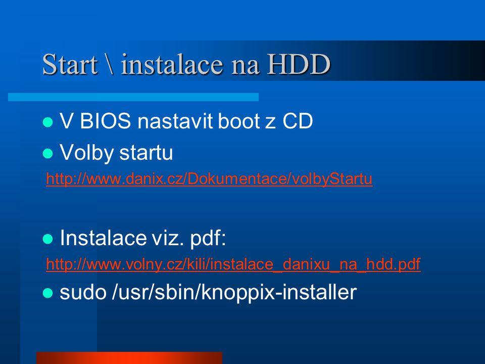 Start \ instalace na HDD V BIOS nastavit boot z CD Volby startu http://www.danix.cz/Dokumentace/volbyStartu Instalace viz. pdf: http://www.volny.cz/ki