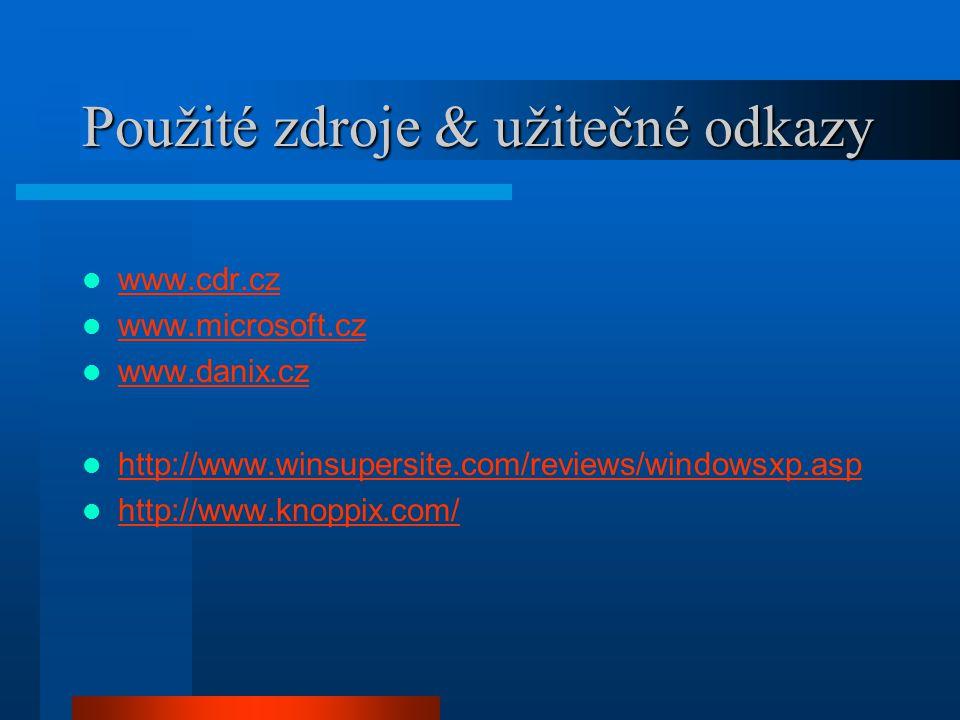 Použité zdroje & užitečné odkazy www.cdr.cz www.microsoft.cz www.danix.cz http://www.winsupersite.com/reviews/windowsxp.asp http://www.knoppix.com/