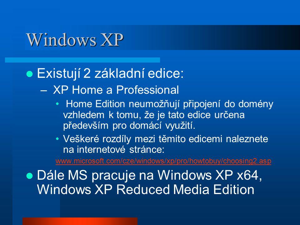 Windows XP Existují 2 základní edice: – XP Home a Professional Home Edition neumožňují připojení do domény vzhledem k tomu, že je tato edice určena př