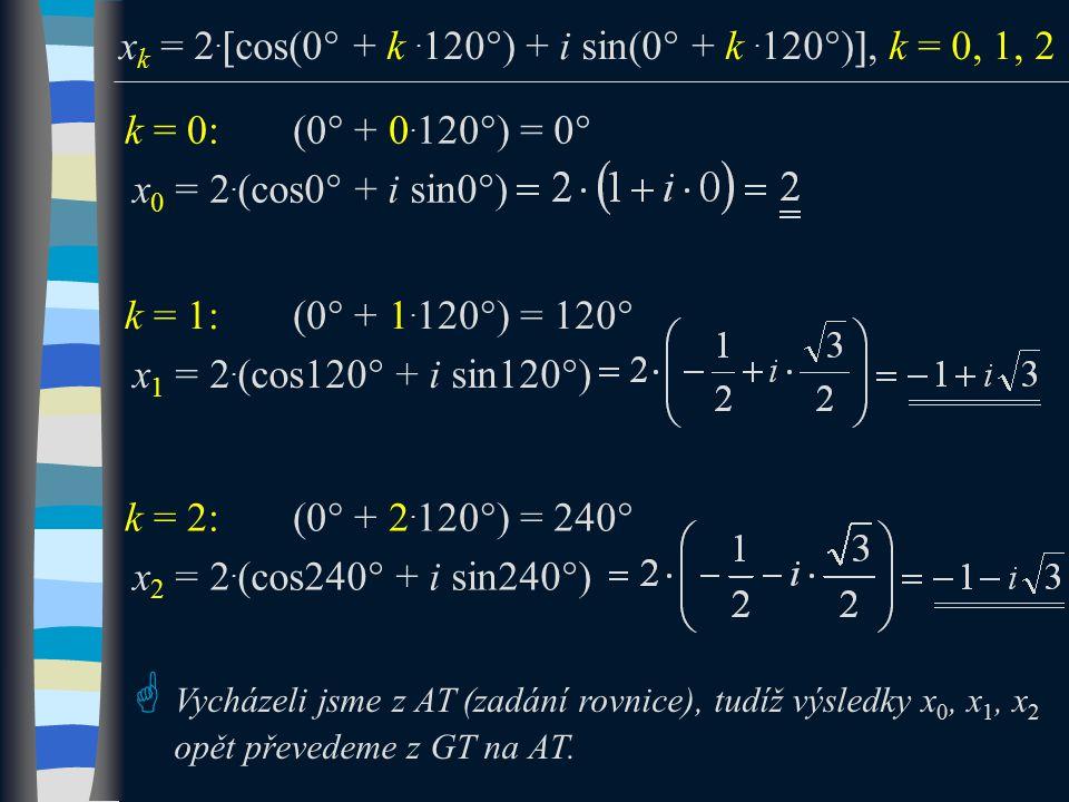  Vycházeli jsme z AT (zadání rovnice), tudíž výsledky x 0, x 1, x 2 opět převedeme z GT na AT.
