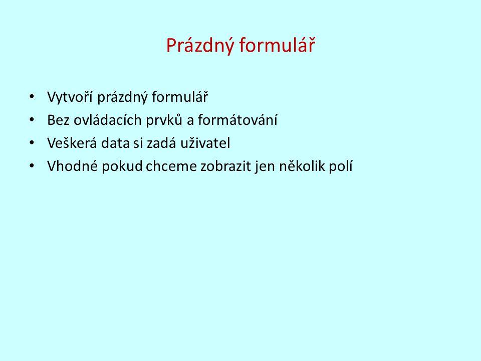 Návrh formuláře Podobný prázdnému formuláři Obsahuje základní formátování a ovládací prvky