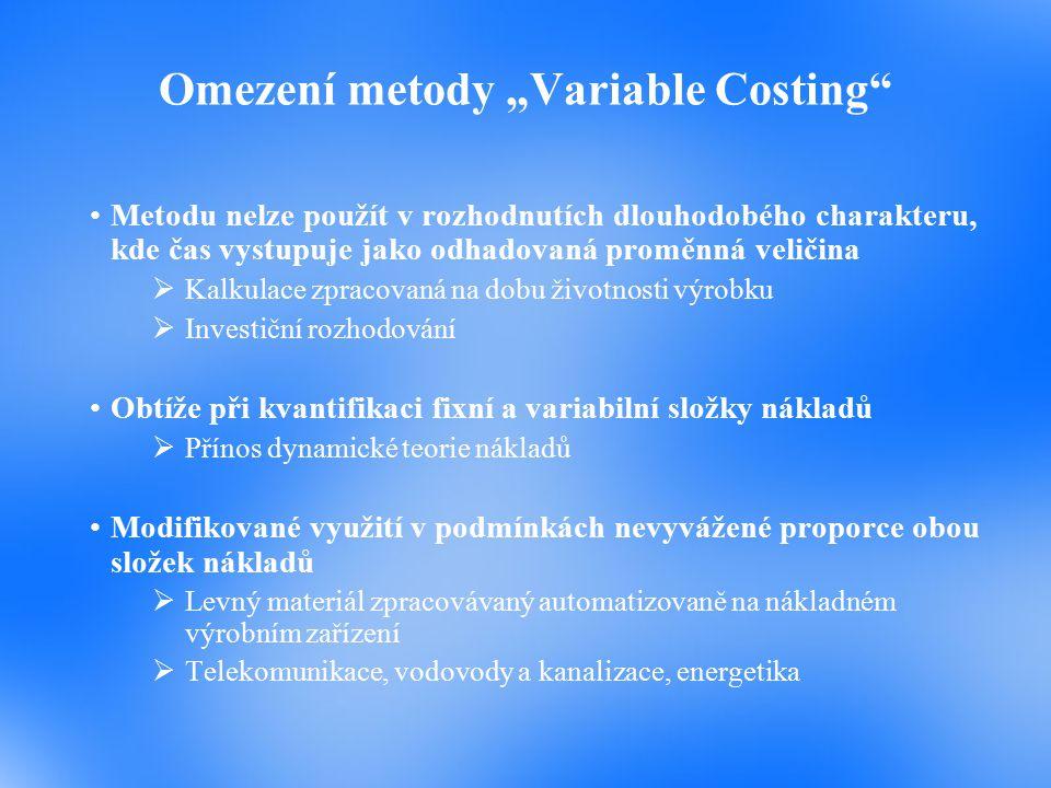 """Přednosti metody """"Variable Costing"""" Metoda je zdrojem kvalitnějších informací pro rozhodování  Orientace v sortimentní výhodnosti  Stanovení dolního"""