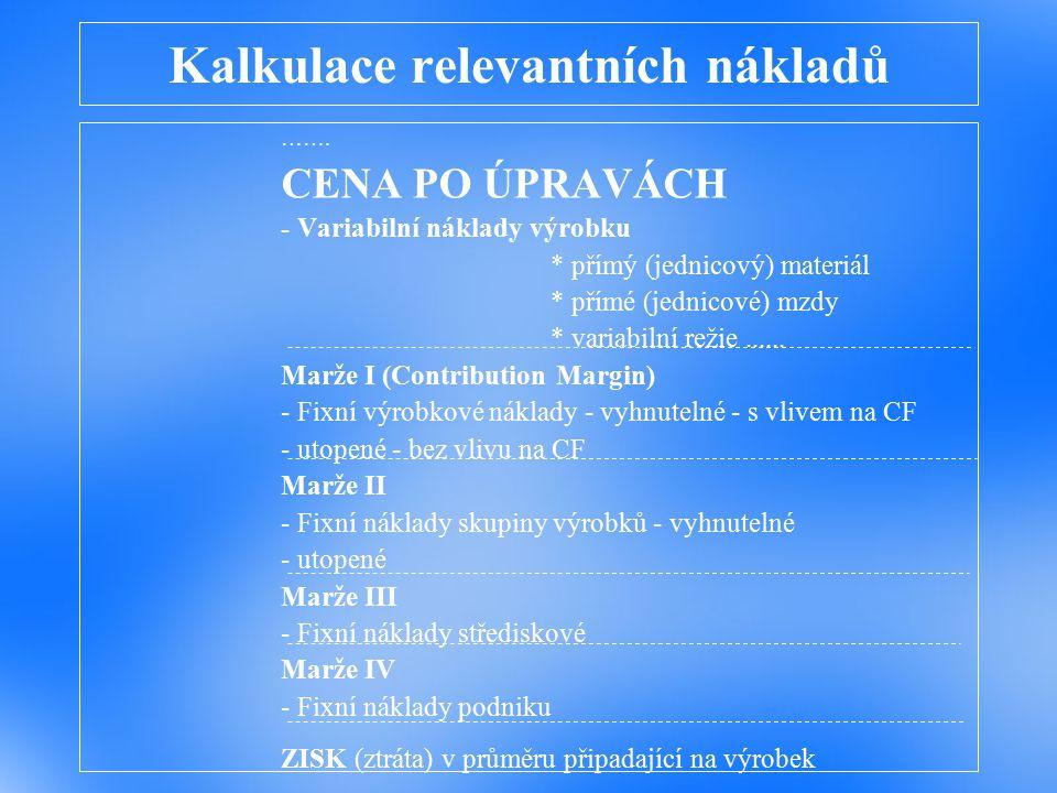 Kalkulace se stupňovitým rozvrstvením fixních nákladů CENA PO ÚPRAVÁCH - Variabilní náklady výrobku * přímý (jednicový) materiál * přímé (jednicové) o
