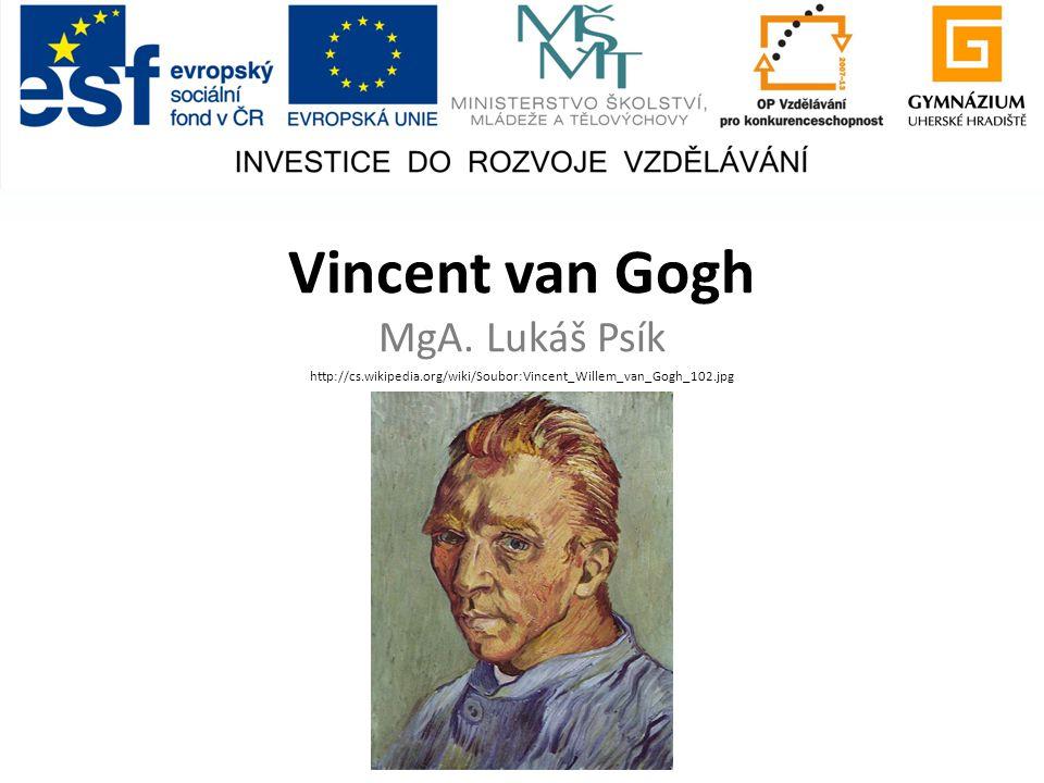 Vincent van Gogh MgA. Lukáš Psík http://cs.wikipedia.org/wiki/Soubor:Vincent_Willem_van_Gogh_102.jpg