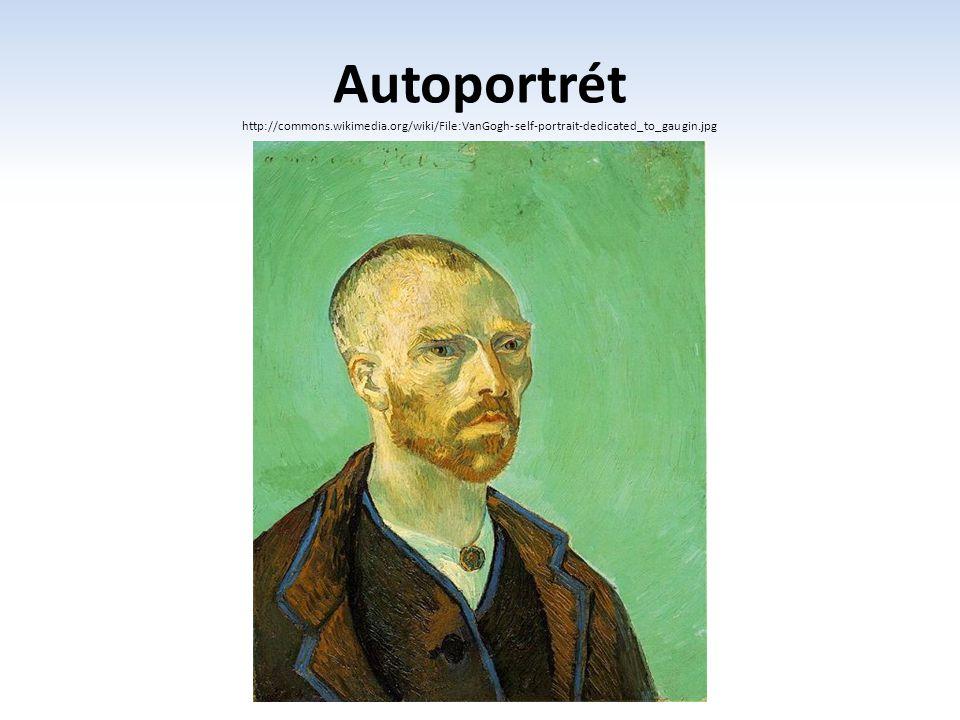 Autoportrét http://commons.wikimedia.org/wiki/File:VanGogh-self-portrait-dedicated_to_gaugin.jpg