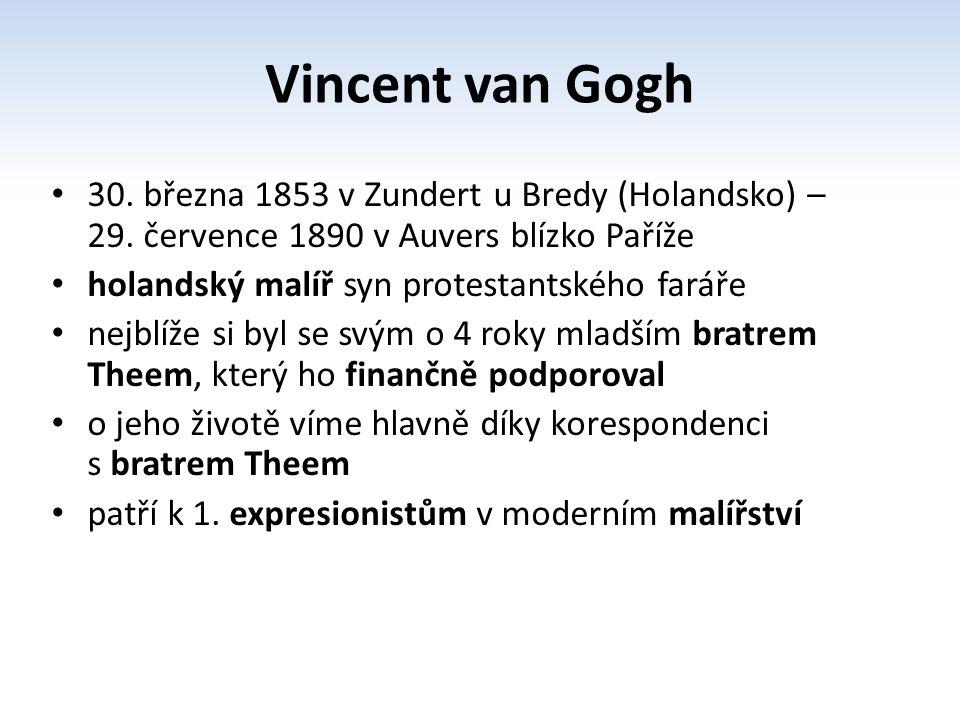 30. března 1853 v Zundert u Bredy (Holandsko) – 29. července 1890 v Auvers blízko Paříže holandský malíř syn protestantského faráře nejblíže si byl se