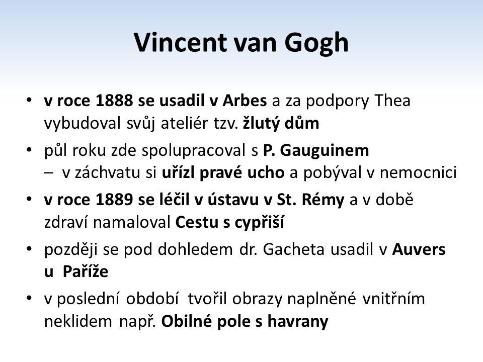 Otázky: Kteří malíři byli pro Gogha inspirací.Proč si uřízl ucho.