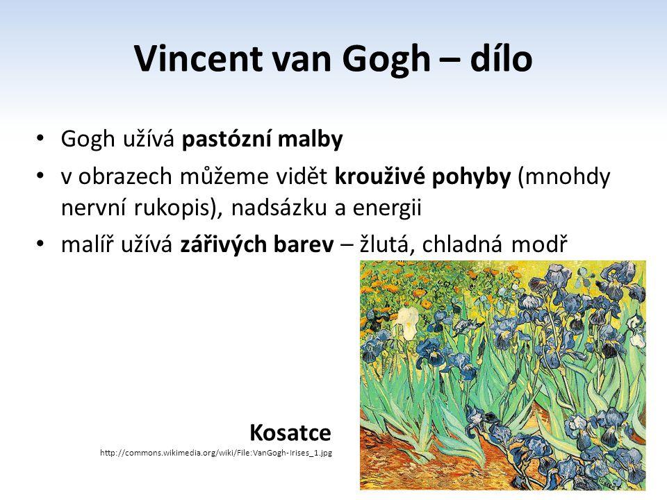 Gogh užívá pastózní malby v obrazech můžeme vidět krouživé pohyby (mnohdy nervní rukopis), nadsázku a energii malíř užívá zářivých barev – žlutá, chladná modř Vincent van Gogh – dílo Kosatce http://commons.wikimedia.org/wiki/File:VanGogh-Irises_1.jpg