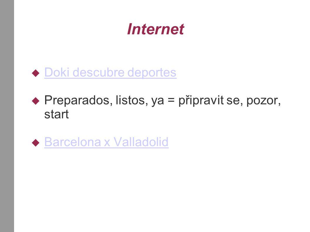 Internet  Doki descubre deportes Doki descubre deportes  Preparados, listos, ya = připravit se, pozor, start  Barcelona x Valladolid Barcelona x Valladolid