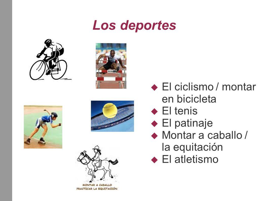 Los deportes  El ciclismo / montar en bicicleta  El tenis  El patinaje  Montar a caballo / la equitación  El atletismo