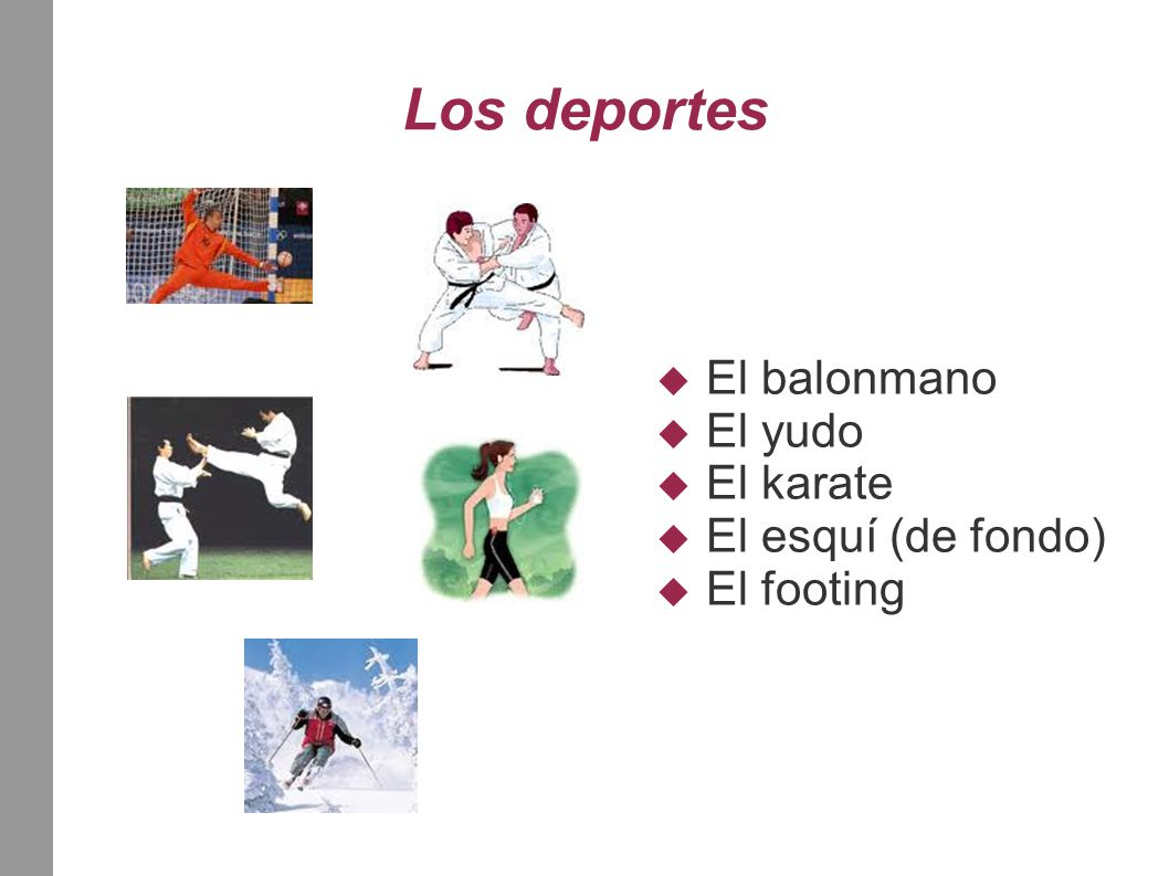 Los deportes  El balonmano  El yudo  El karate  El esquí (de fondo)  El footing