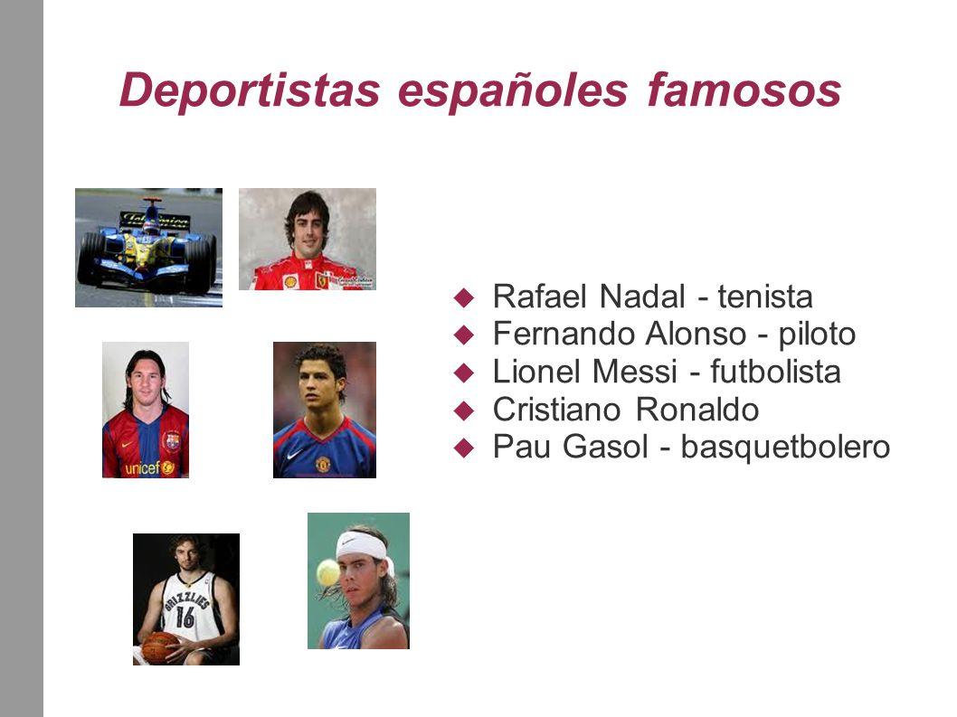 Deportistas españoles famosos  Rafael Nadal - tenista  Fernando Alonso - piloto  Lionel Messi - futbolista  Cristiano Ronaldo  Pau Gasol - basquetbolero
