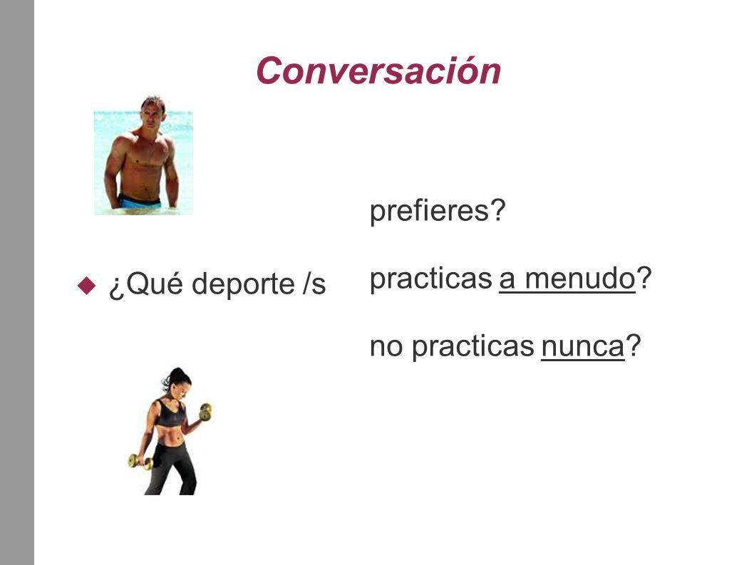 Conversación  ¿Qué deporte /s prefieres practicas a menudo no practicas nunca