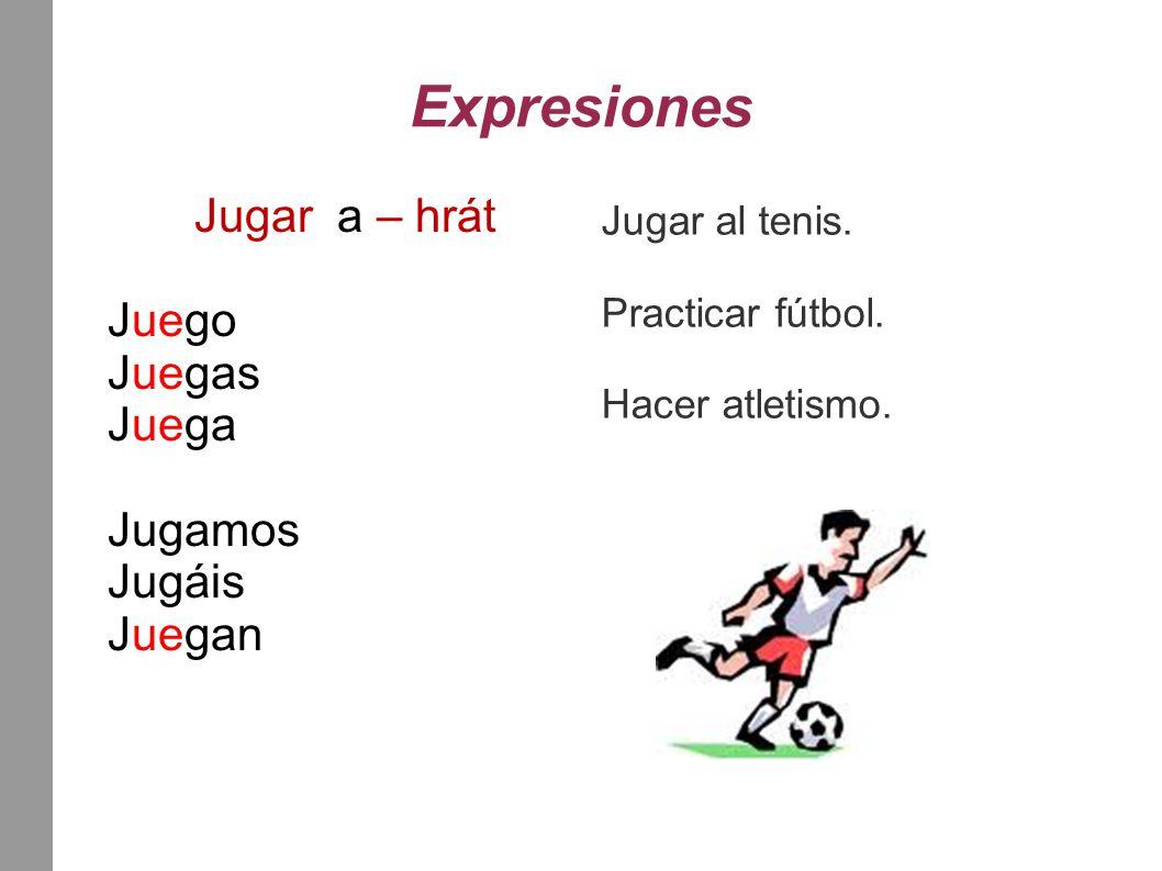 Expresiones Jugar a – hrát Juego Juegas Juega Jugamos Jugáis Juegan Jugar al tenis.