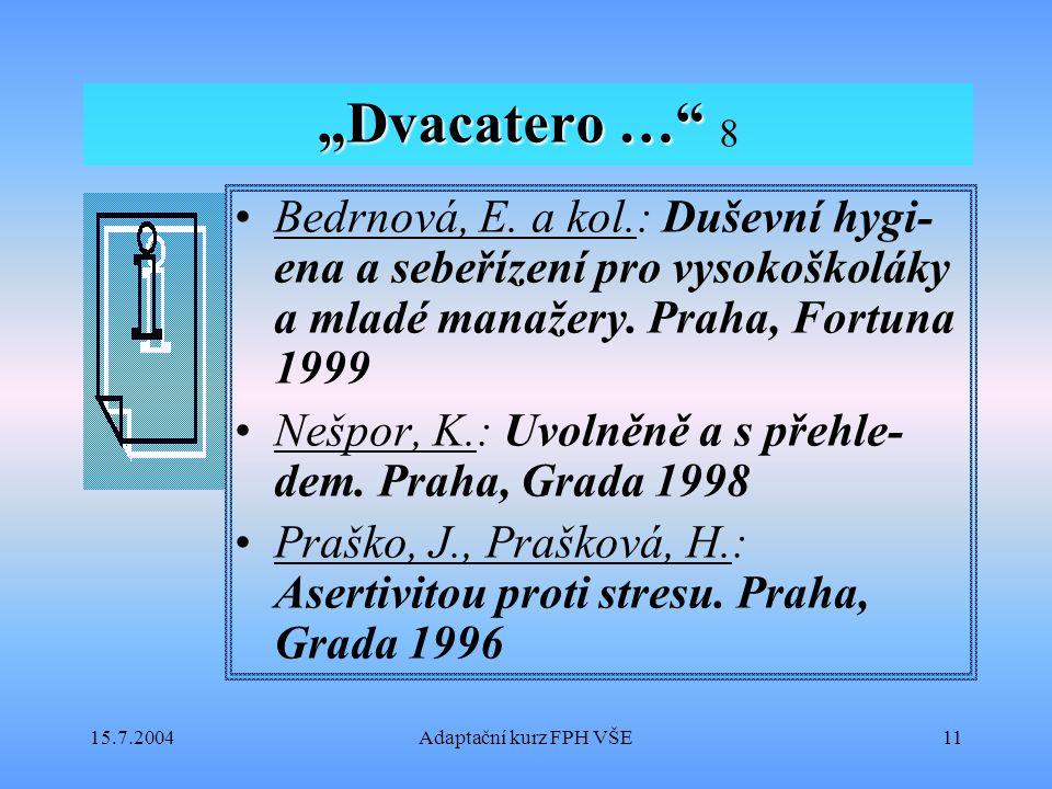 """15.7.2004Adaptační kurz FPH VŠE11 """"Dvacatero …"""" """"Dvacatero …"""" 8 Bedrnová, E. a kol.: Duševní hygi- ena a sebeřízení pro vysokoškoláky a mladé manažery"""