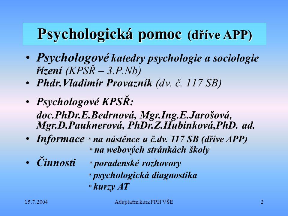 15.7.2004Adaptační kurz FPH VŠE2 Psychologická pomoc (dříve APP) Psychologové katedry psychologie a sociologie řízení (KPSŘ – 3.P.Nb) Phdr.Vladimír Pr