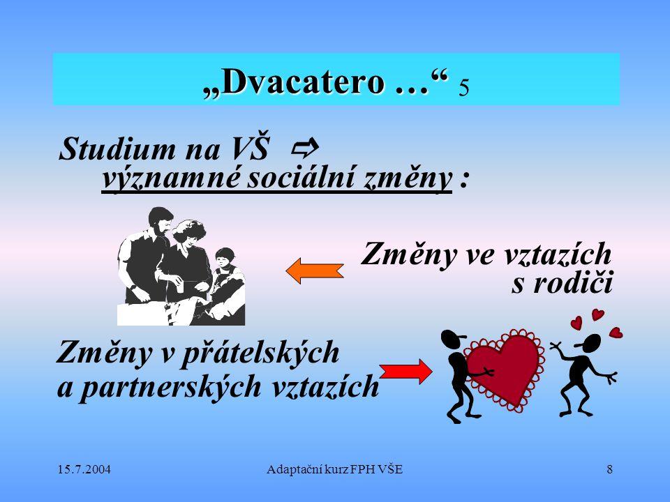 """15.7.2004Adaptační kurz FPH VŠE8 """"Dvacatero …"""" """"Dvacatero …"""" 5 Studium na VŠ  významné sociální změny : Změny ve vztazích s rodiči Změny v přátelskýc"""