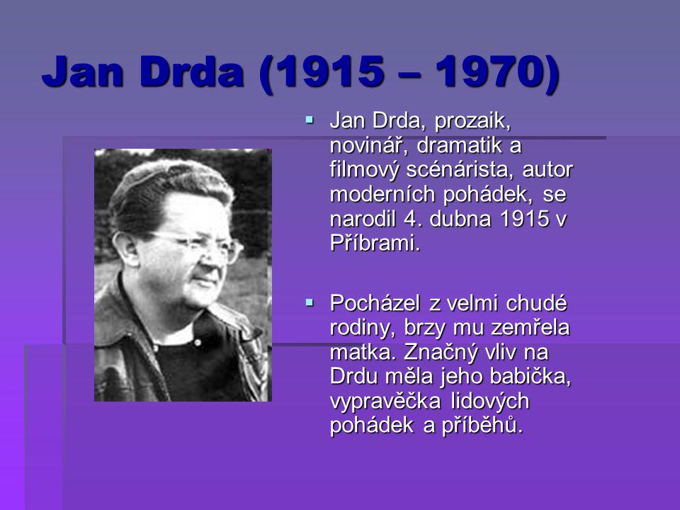 Jan Drda (1915 – 1970)  Jan Drda, prozaik, novinář, dramatik a filmový scénárista, autor moderních pohádek, se narodil 4. dubna 1915 v Příbrami.  Po