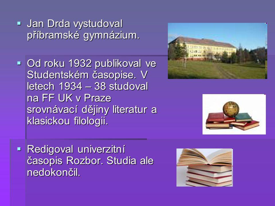  Jan Drda vystudoval příbramské gymnázium.  Od roku 1932 publikoval ve Studentském časopise. V letech 1934 – 38 studoval na FF UK v Praze srovnávací