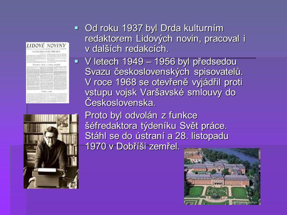  Od roku 1937 byl Drda kulturním redaktorem Lidových novin, pracoval i v dalších redakcích.  V letech 1949 – 1956 byl předsedou Svazu československý