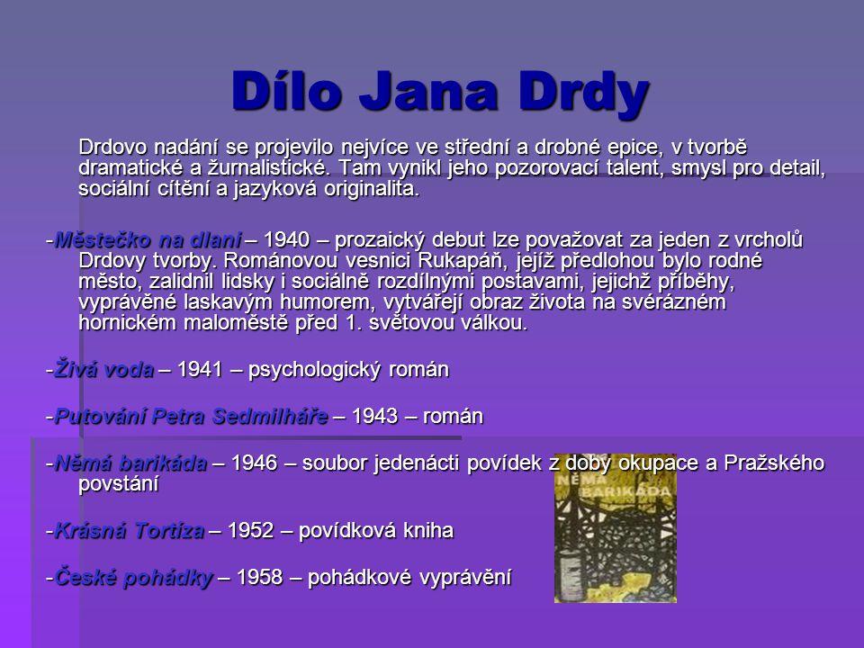Dílo Jana Drdy Drdovo nadání se projevilo nejvíce ve střední a drobné epice, v tvorbě dramatické a žurnalistické. Tam vynikl jeho pozorovací talent, s
