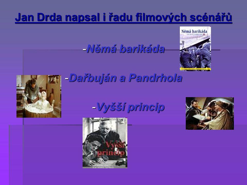 Jan Drda napsal i řadu filmových scénářů -Němá barikáda -Dařbuján a Pandrhola -Vyšší princip