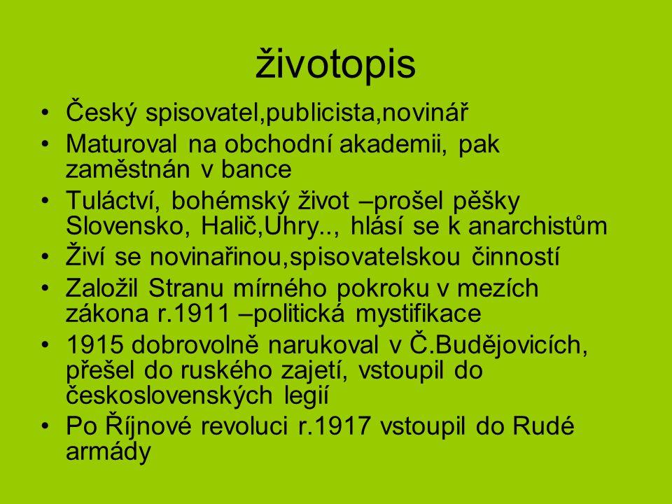 životopis Český spisovatel,publicista,novinář Maturoval na obchodní akademii, pak zaměstnán v bance Tuláctví, bohémský život –prošel pěšky Slovensko,