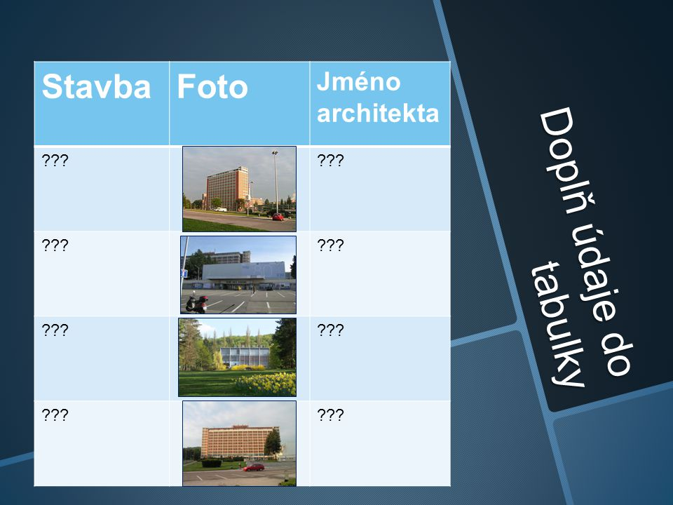 Doplň údaje do tabulky StavbaFoto Jméno architekta ???