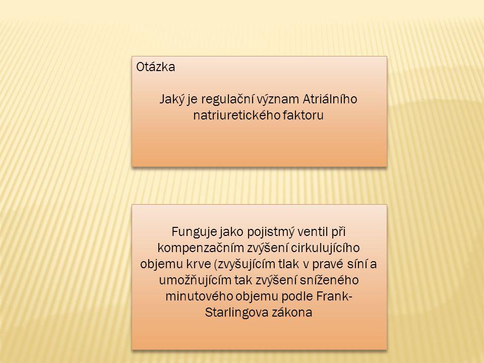 Otázka Jaký je regulační význam Atriálního natriuretického faktoru Otázka Jaký je regulační význam Atriálního natriuretického faktoru Funguje jako poj