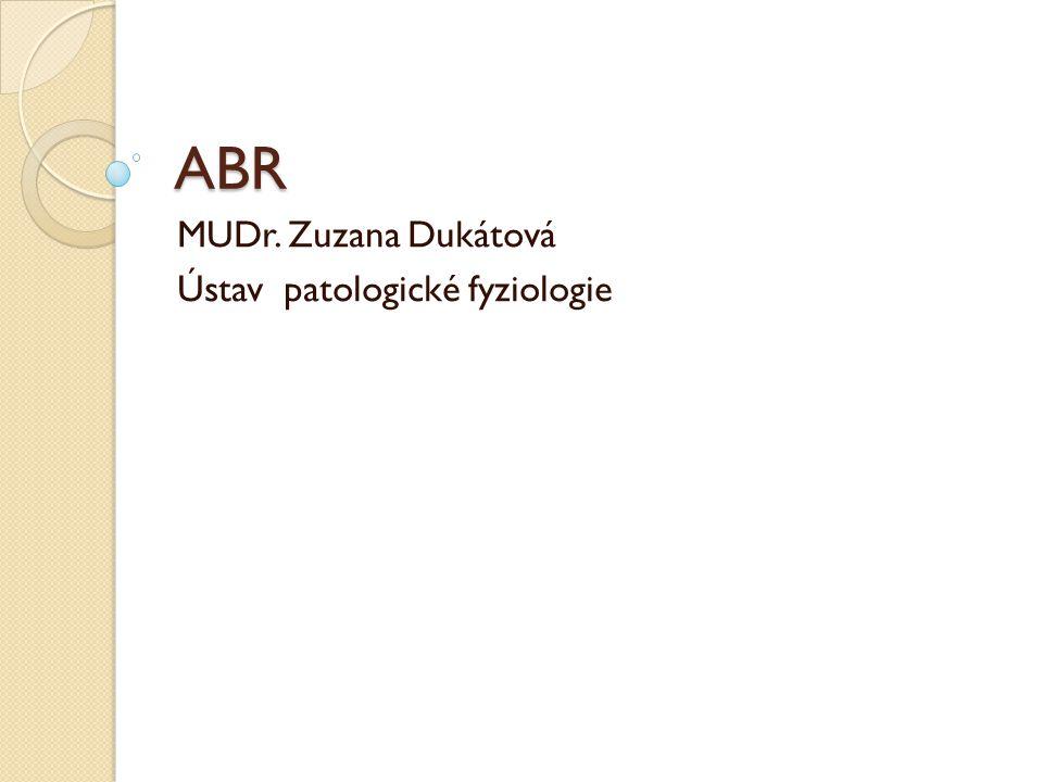 ABR MUDr. Zuzana Dukátová Ústav patologické fyziologie