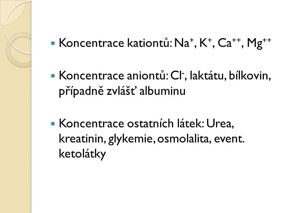 Koncentrace kationtů: Na +, K +, Ca ++, Mg ++ Koncentrace aniontů: Cl -, laktátu, bílkovin, případně zvlášť albuminu Koncentrace ostatních látek: Urea