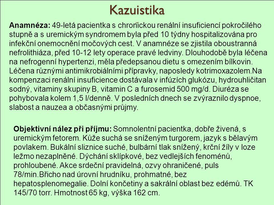 """Kazuistika """" Anamnéza: 49-letá pacientka s chronickou renální insuficiencí pokročilého stupně a s uremickým syndromem byla před 10 týdny hospitalizová"""